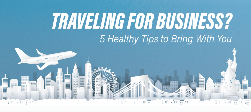 5 Healthy Tips for Business Trips